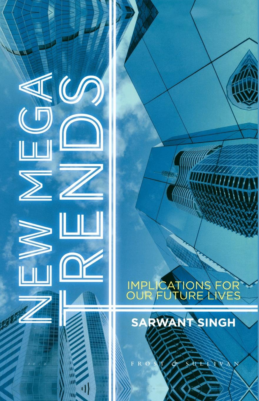 лучшая цена S. Singh New Mega Trends. Implications for our Future Lives