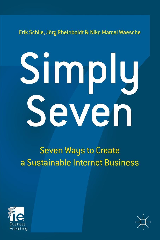 Фото - E. Schlie, J. Rheinboldt, N. Waesche Simply Seven. Seven Ways to Create a Sustainable Internet Business seven