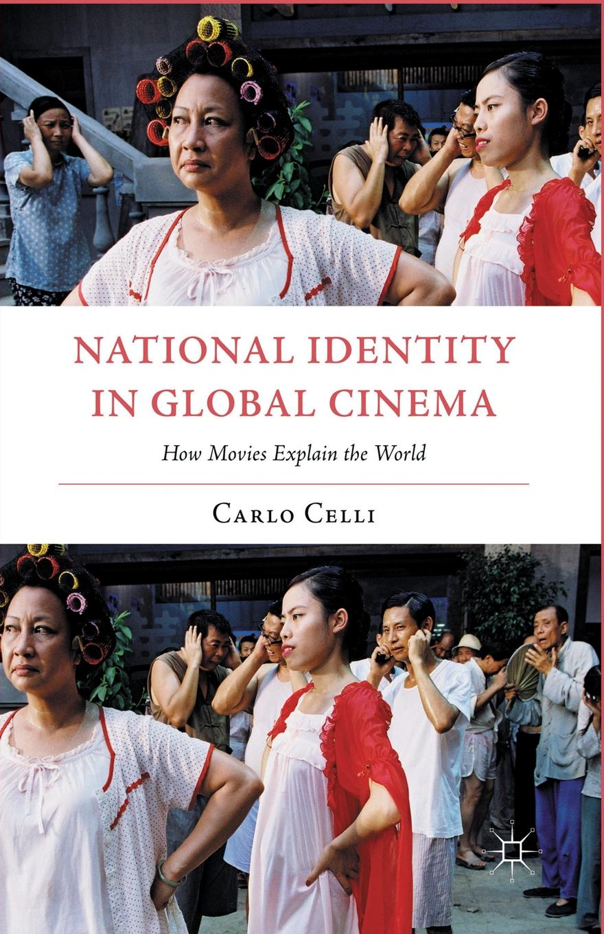C. Celli National Identity in Global Cinema. How Movies Explain the World