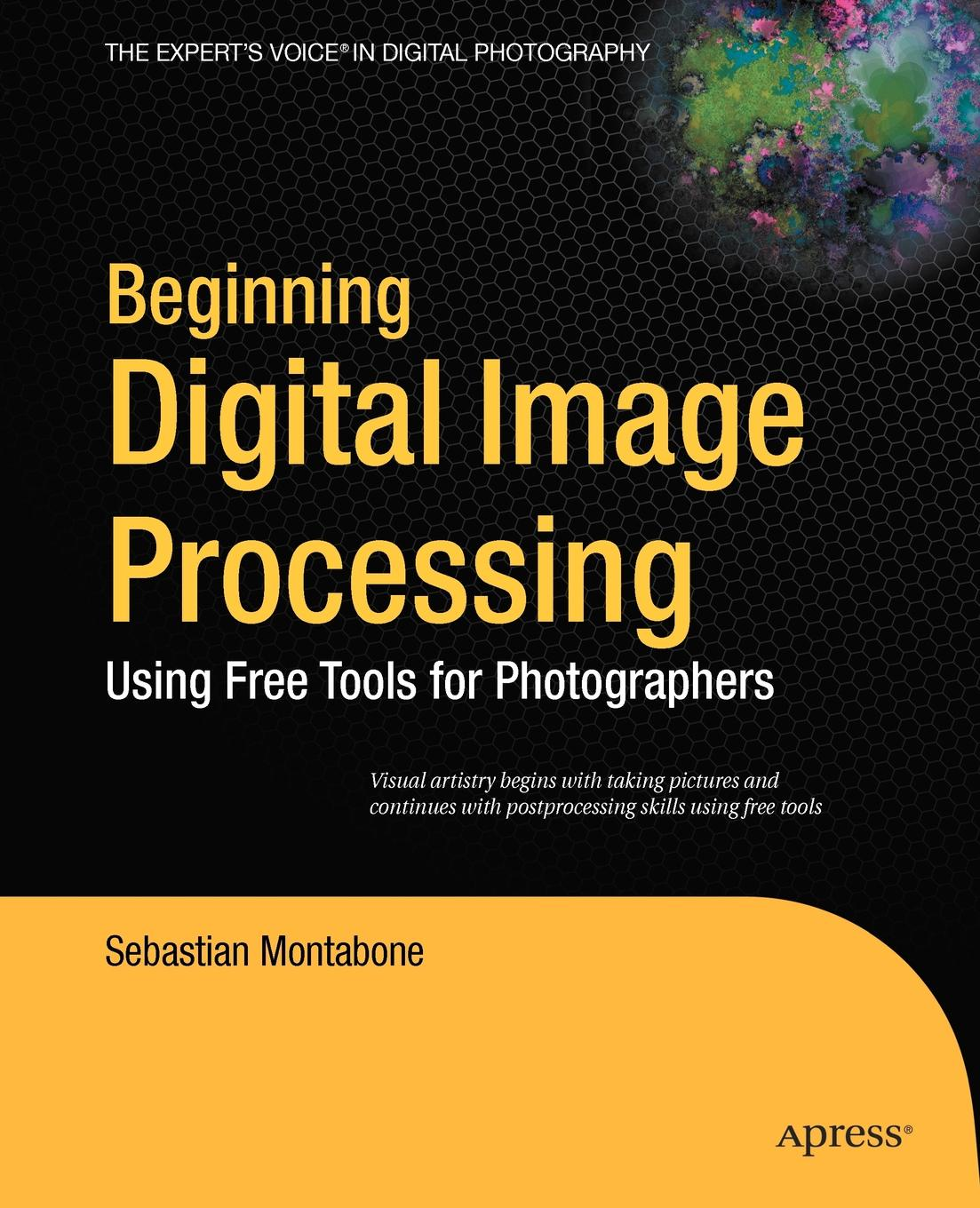 Sebastian Montabone Beginning Digital Image Processing. Using Free Tools for Photographers for mettler toledo tiger 8442 aaa disassemble tools free shipping printer part printhead printing accessories