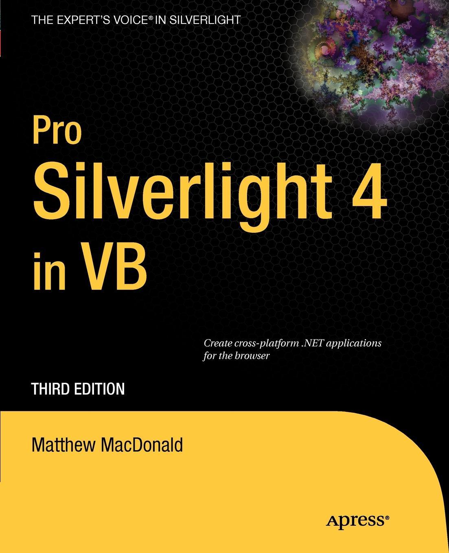Matthew MacDonald Pro Silverlight 4 in VB matthew macdonald office 2003 xml for power users