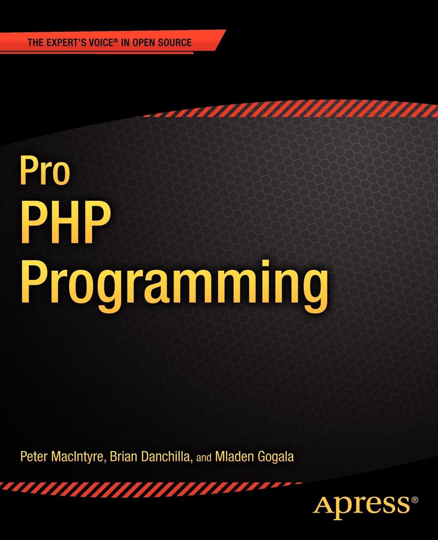 Mladen Gogala, Peter MacIntyre, Adam MacDonald Pro PHP Programming