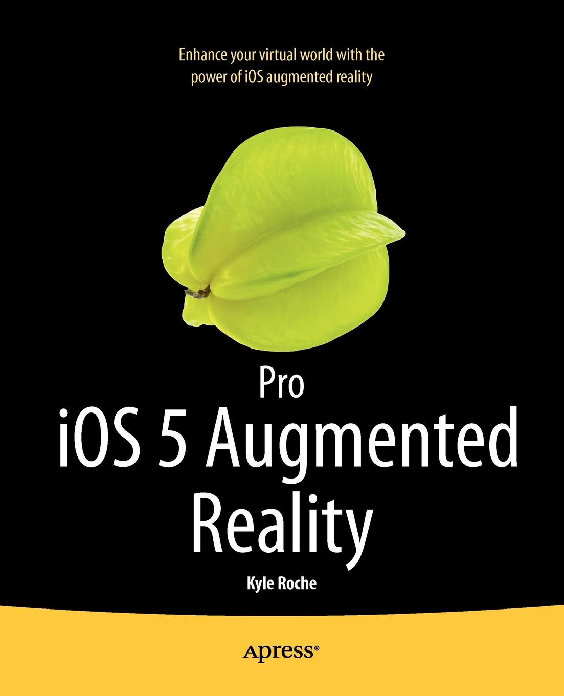 Kyle Roche Pro IOS 5 Augmented Reality computer vision and augmented reality