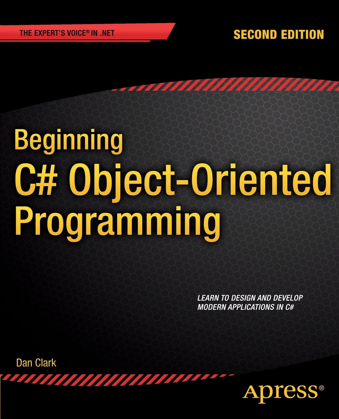 Dan Clark Beginning C# Object-Oriented Programming christian gross foundations of object oriented programming using net 2 0 patterns