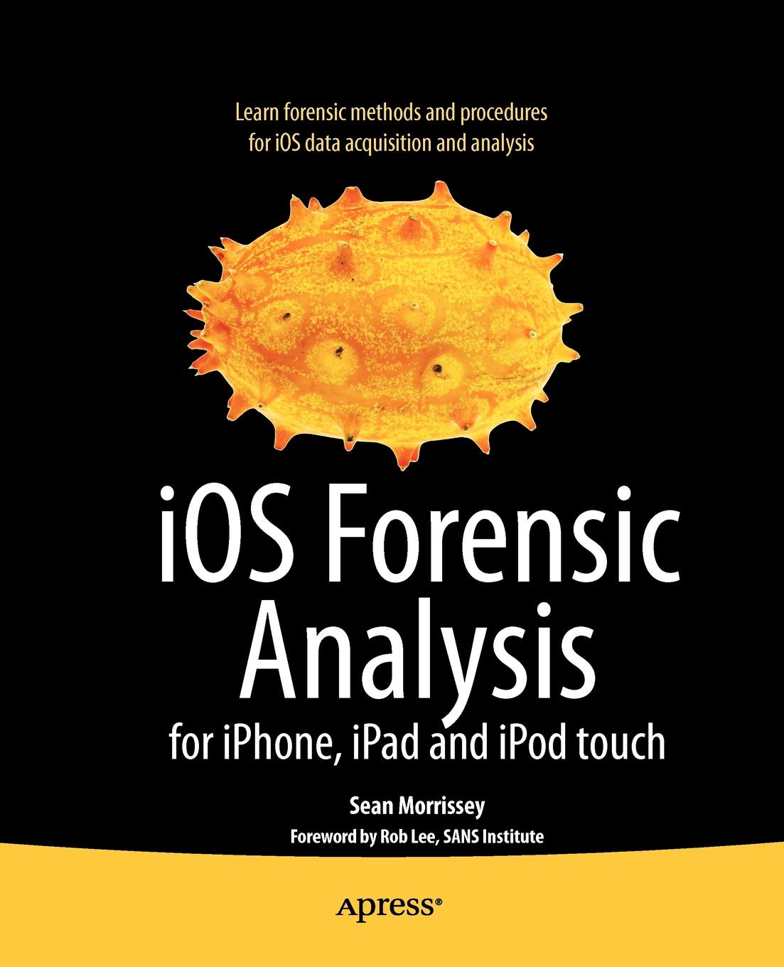 Sean Morrissey iOS Forensic Analysis For iPhone, iPad and iPod Touch fred smith handbook of forensic drug analysis
