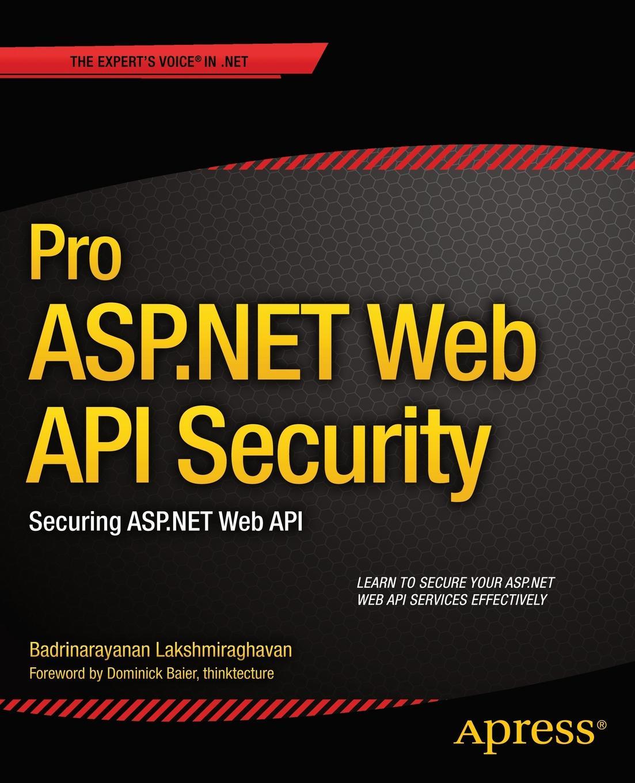 Badrinarayanan Lakshmiraghavan Pro ASP.Net Web API Security. Securing ASP.Net Web API web