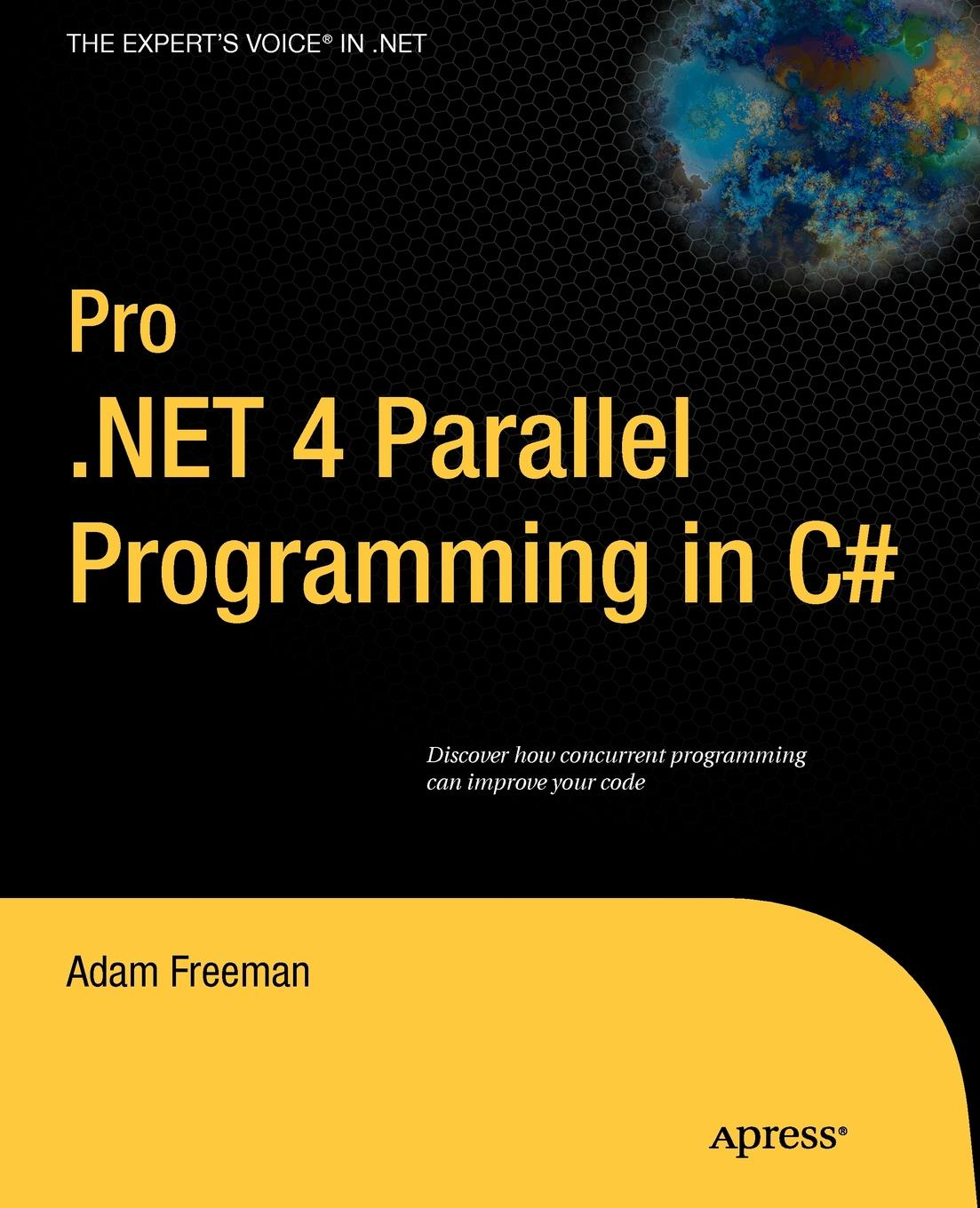 Adam Freeman Pro.NET 4 Parallel Programming in C# gastón hillar c professional parallel programming with c master parallel extensions with net 4