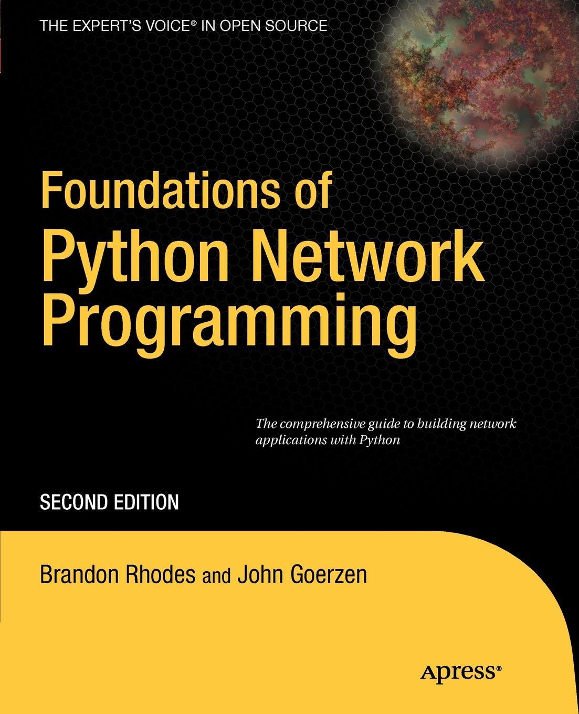 Brandon Rhodes, John Goerzen Foundations of Python Network Programming jeff younker foundations of agile python development