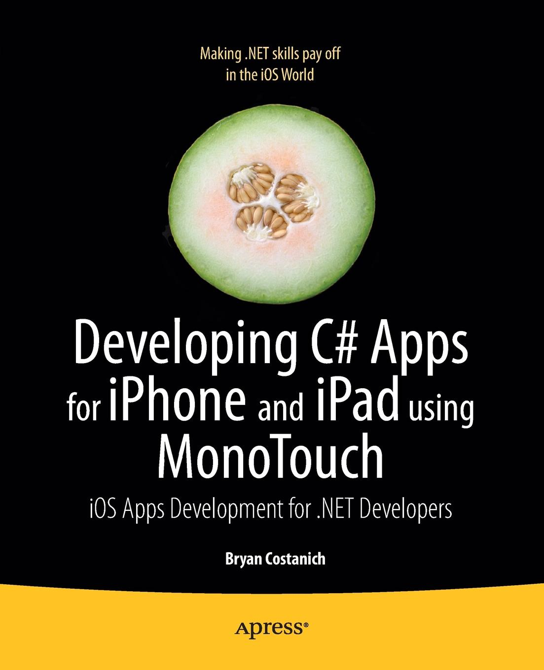 Brian Costanich, Bryan Costanich Developing C# Apps for iPhone and iPad Using Monotouch. IOS Apps Development for .Net Developers rory lewis laurence moroney iphone and ipad apps for absolute beginners