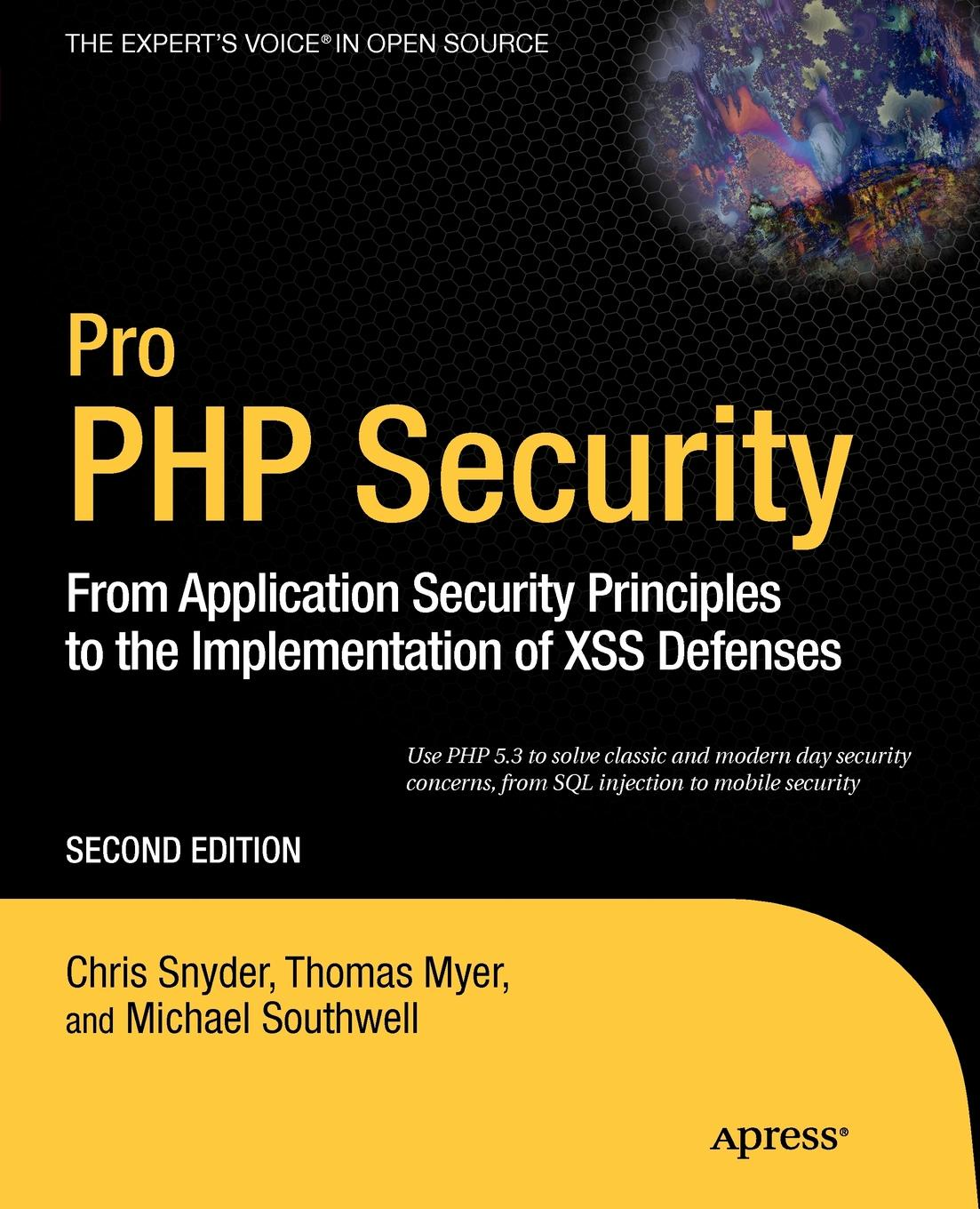 Chris Snyder, Thomas Myer, Michael Southwell Pro PHP Security. From Application Security Principles to the Implementation of XSS Defenses