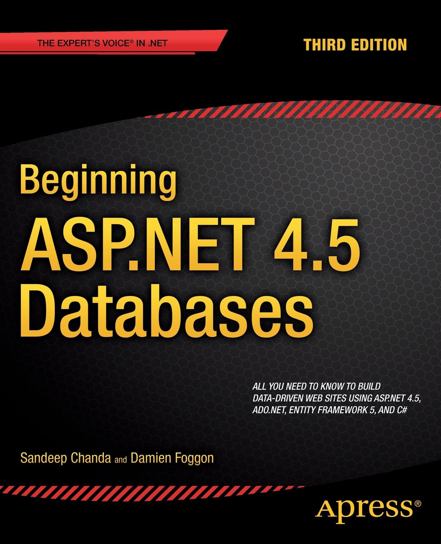 Sandeep Chanda, Damien Foggon Beginning ASP.Net 4.5 Databases john kauffman thearon willis kevin spencer beginning asp databases