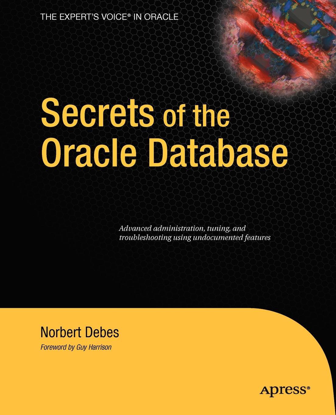 Norbert Debes Secrets of the Oracle Database tim hines the oracle