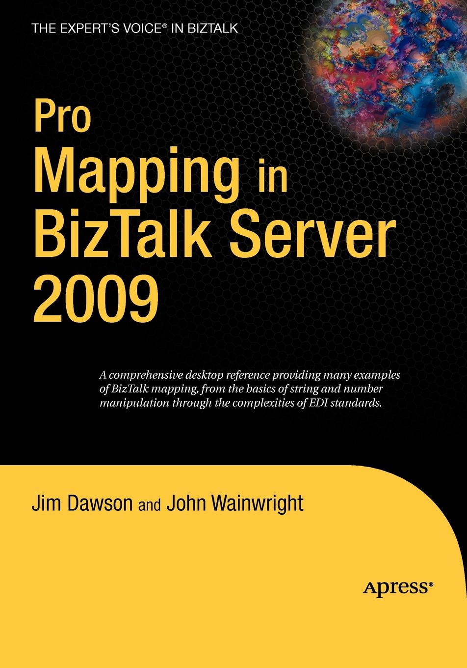 Jim Dawson, John Wainwright Pro Mapping in BizTalk Server 2009 daniel woolston foundations of biztalk server 2006