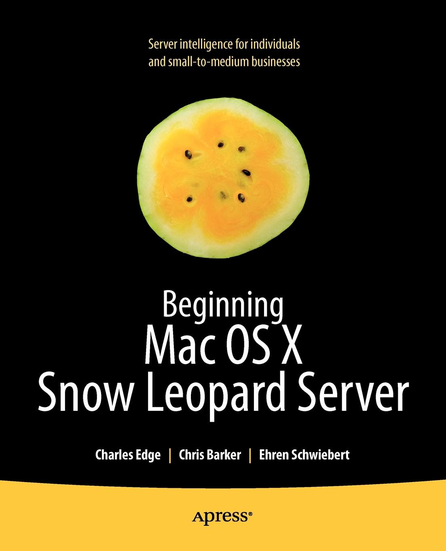 Charles S. Jr. Edge, Chris Barker, Ehren Schwiebert Beginning Mac OS X Snow Leopard Server. From Solo Install to Enterprise Integration install