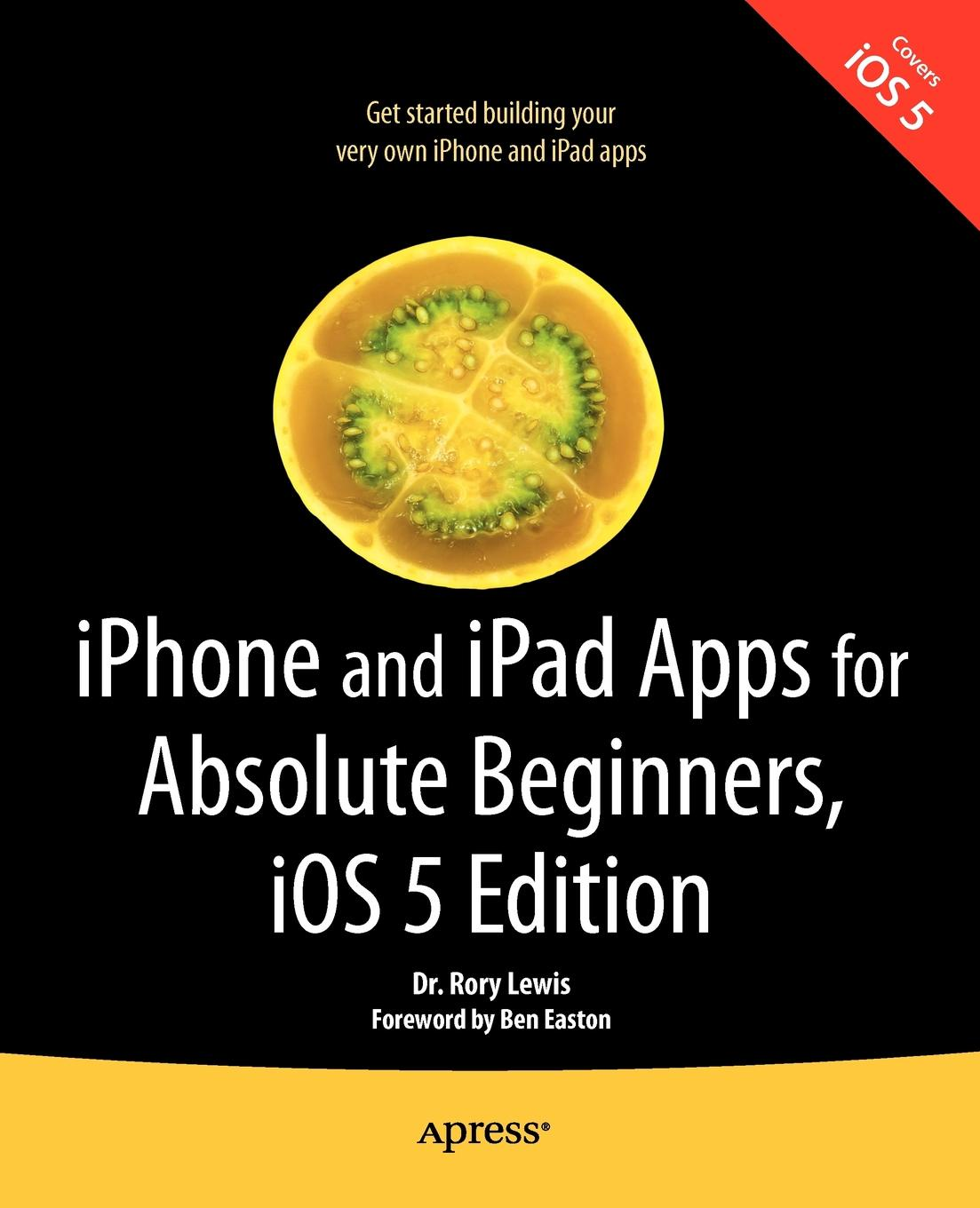Rory Lewis iPhone and iPad Apps for Absolute Beginners, IOS 5 Edition rory lewis laurence moroney iphone and ipad apps for absolute beginners