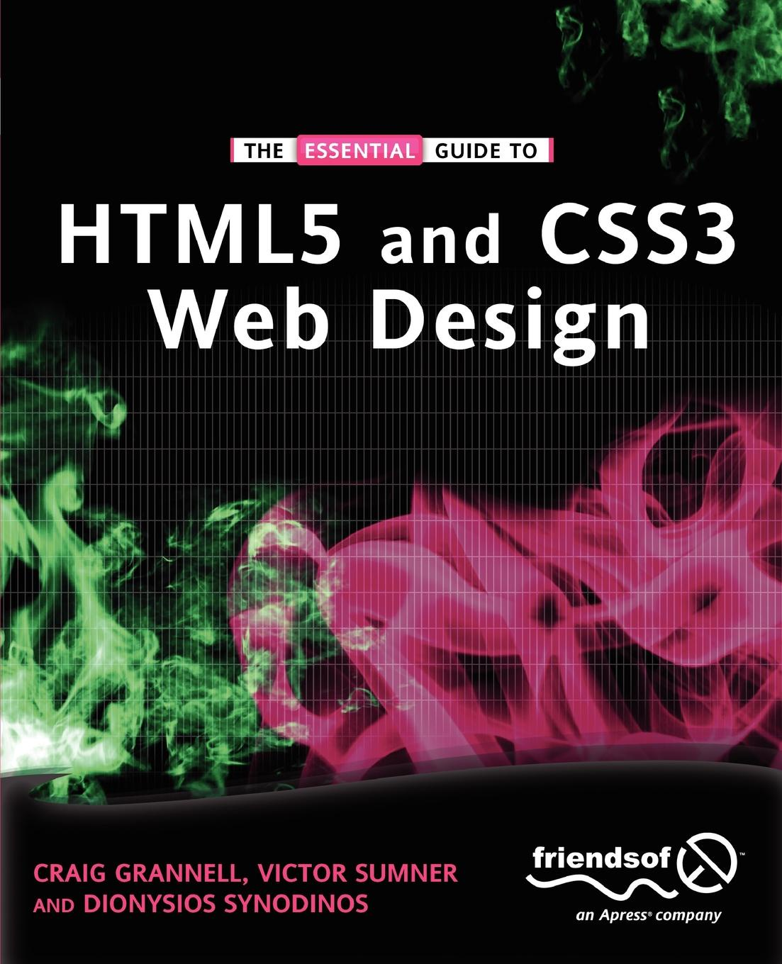 Craig Grannell, Victor Sumner, Dionysios Synodinos The Essential Guide to HTML5 and CSS3 Web Design leslie sikos web standards mastering html5 css3 and xml