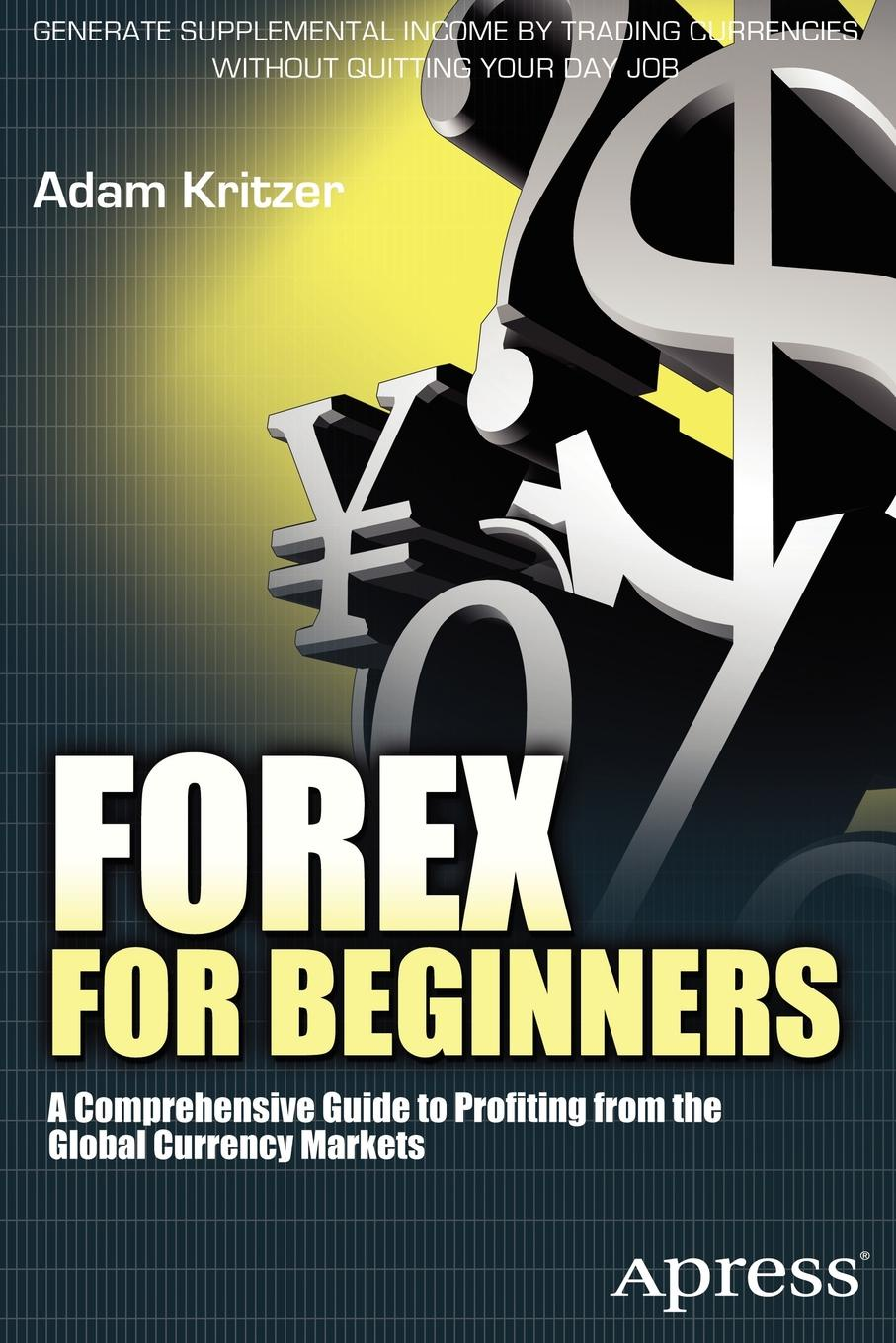 Adam Kritzer Forex for Beginners. A Comprehensive Guide to Profiting from the Global Currency Markets michael archer d the forex chartist companion a visual approach to technical analysis