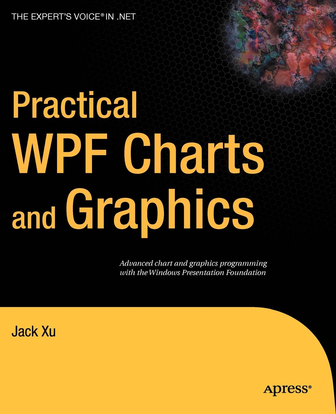 цена на Jack Xu Practical WPF Charts and Graphics. Advanced Chart and Graphics Programming with the Windows Presentation Foundation