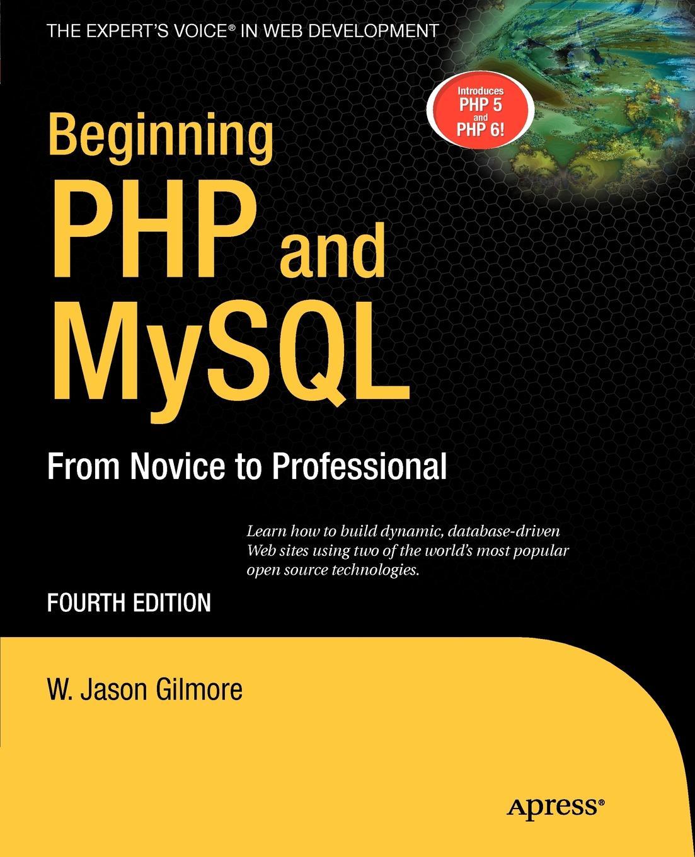 W. Jason Gilmore Beginning PHP and MySQL. From Novice to Professional w jason gilmore robert h treat beginning php and postgresql 8 from novice to professional