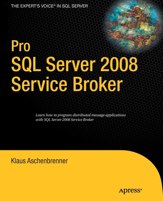 Klaus Aschenbrenner Pro SQL Server 2008 Service Broker michael coles pro sql server 2008 xml