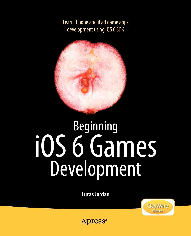 Фото - Lucas Jordan Beginning IOS 6 Games Development jesse feiler ios 6 foundations