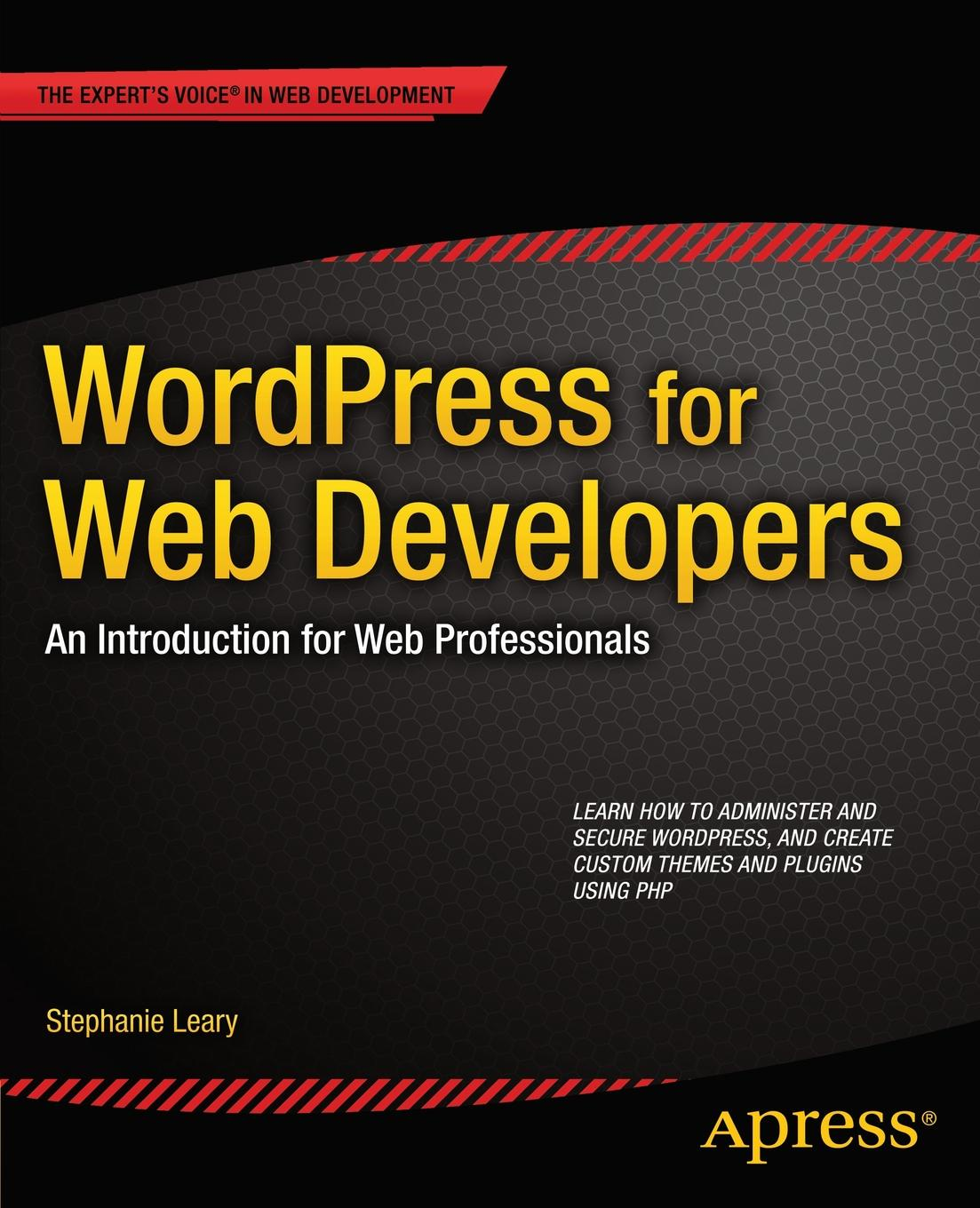 Stephanie Leary Wordpress for Web Developers. An Introduction for Web Professionals web