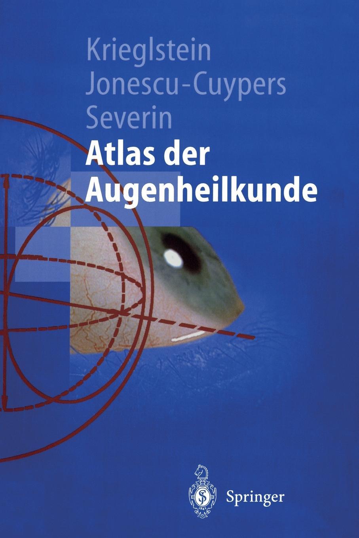 Krieglstein, Jonescu-Cuypers, Severin Atlas Der Augenheilkunde
