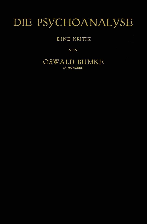 Oswald Bumke Die Psychoanalyse. Eine Kritik franz jostes die tepler bibelubersetzung eine zweite kritik classic reprint