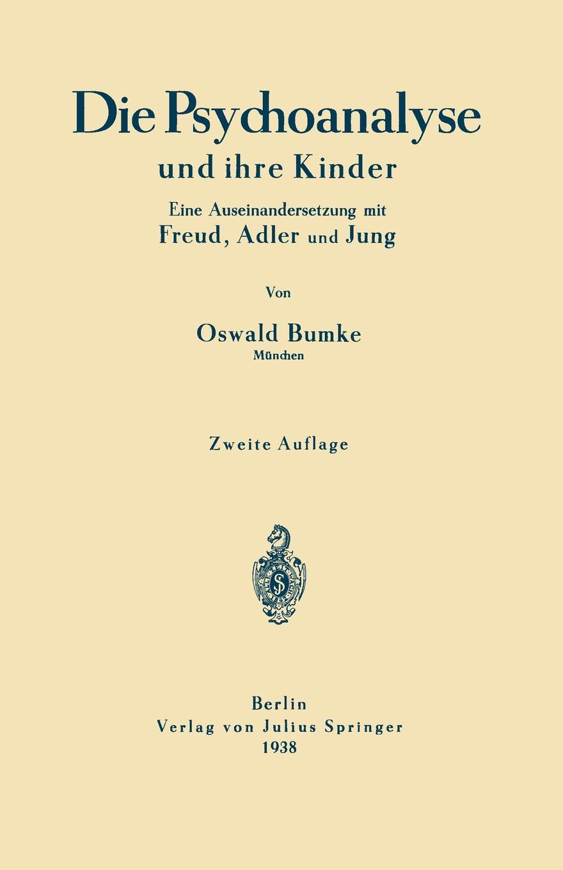Oswald Bumke Die Psychoanalyse Und Ihre Kinder. Eine Auseinandersetzung Mit Freud, Adler Und Jung d buxtehude mit fried und freud buxwv 76