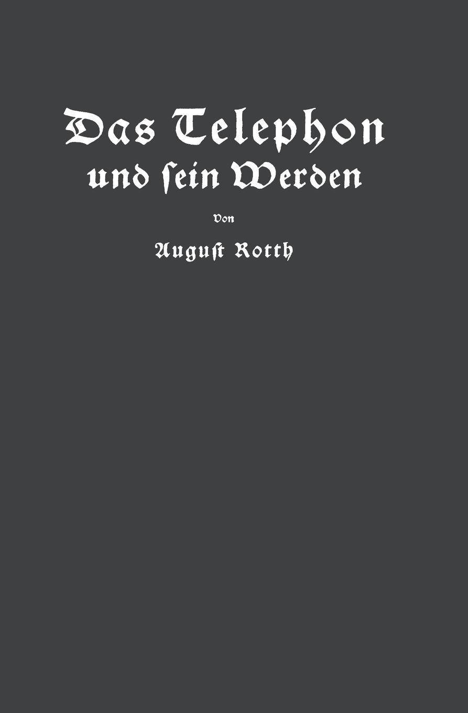 August Rotth, E. Feyerabend Das Telephon Und Sein Werden paul bekker oskar fried sein werden und schaffen classic reprint
