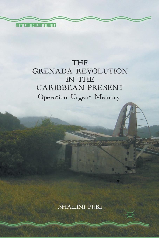 S. Puri The Grenada Revolution in the Caribbean Present. Operation Urgent Memory