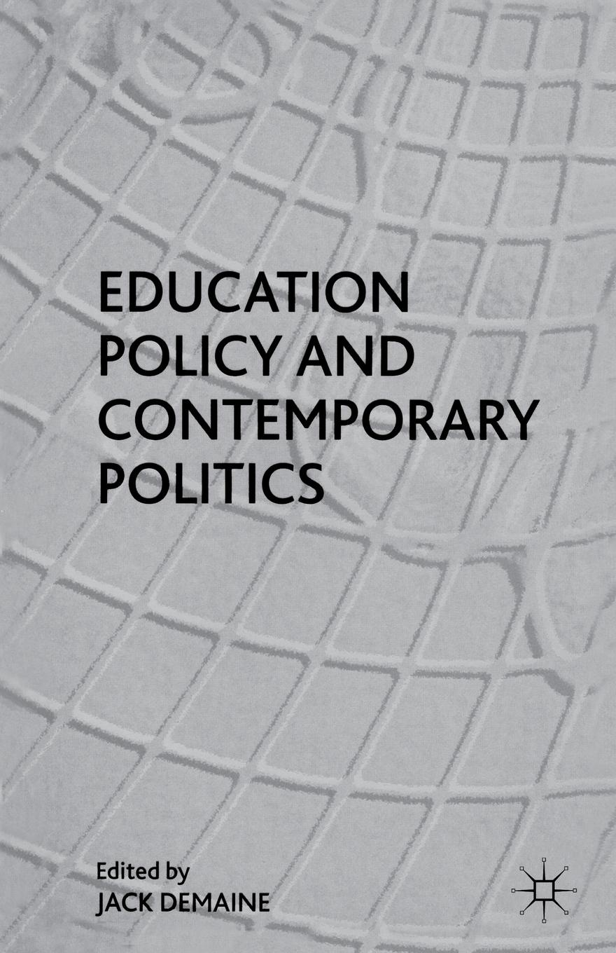 Demain, Jack Demaine Education Policy and Contemporary Politics mary p mckeown moak christopher m mullin higher education finance research policy politics and practice