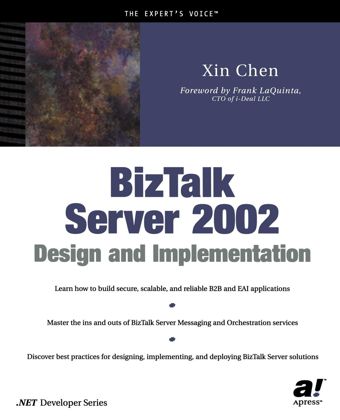 Xin Chen BizTalk Server 2002 Design and Implementation daniel woolston foundations of biztalk server 2006