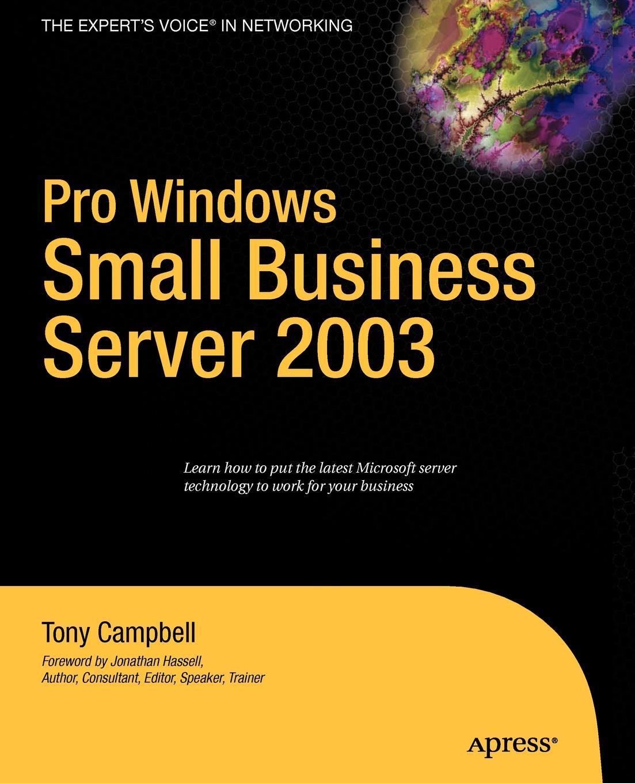 Tony Campbell Pro Windows Small Business Server 2003 аллен р рецепты администрирования windows server 2000 2003