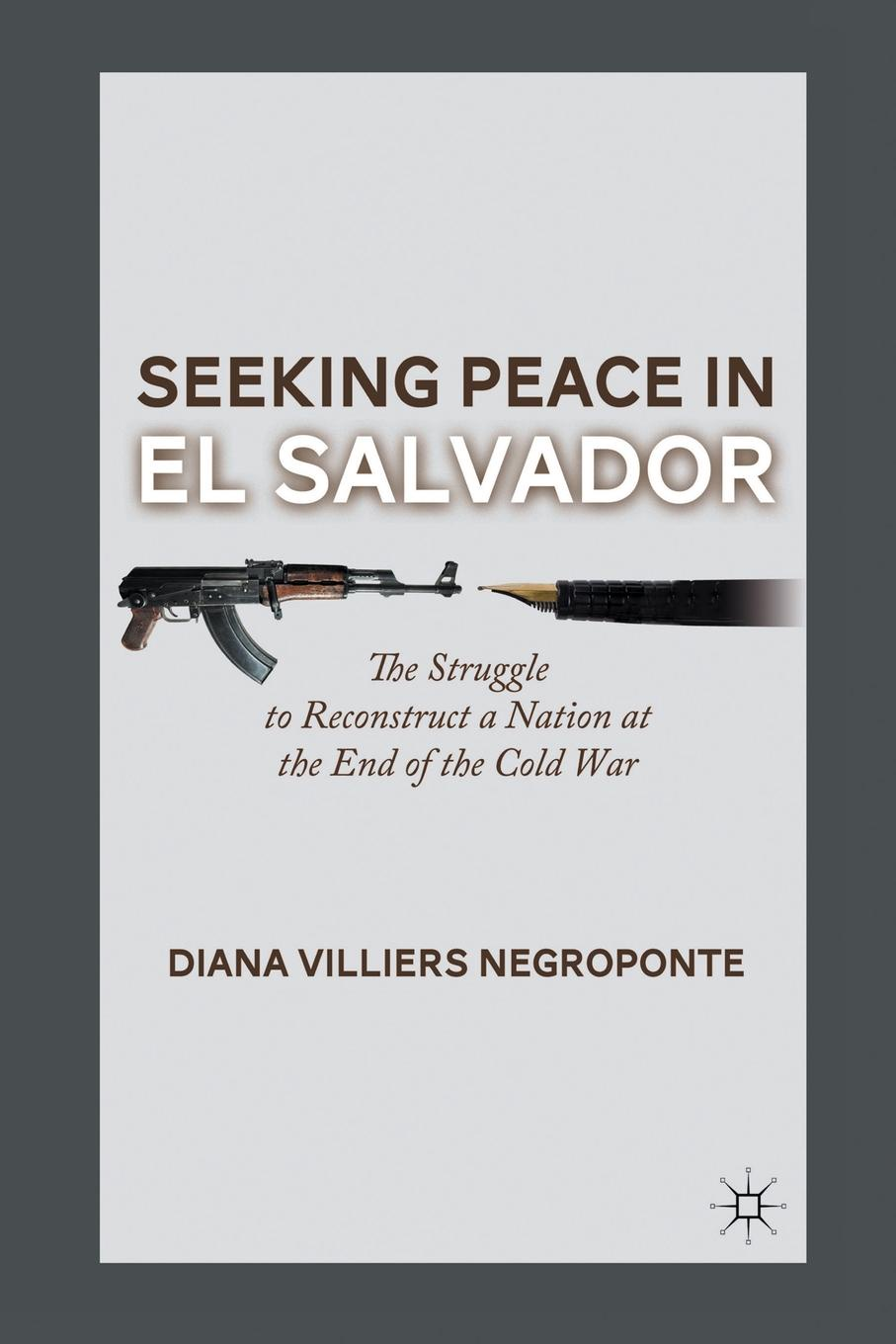 D. Negroponte Seeking Peace in El Salvador. The Struggle to Reconstruct a Nation at the End of the Cold War adams d the restaurant at the end of the universe