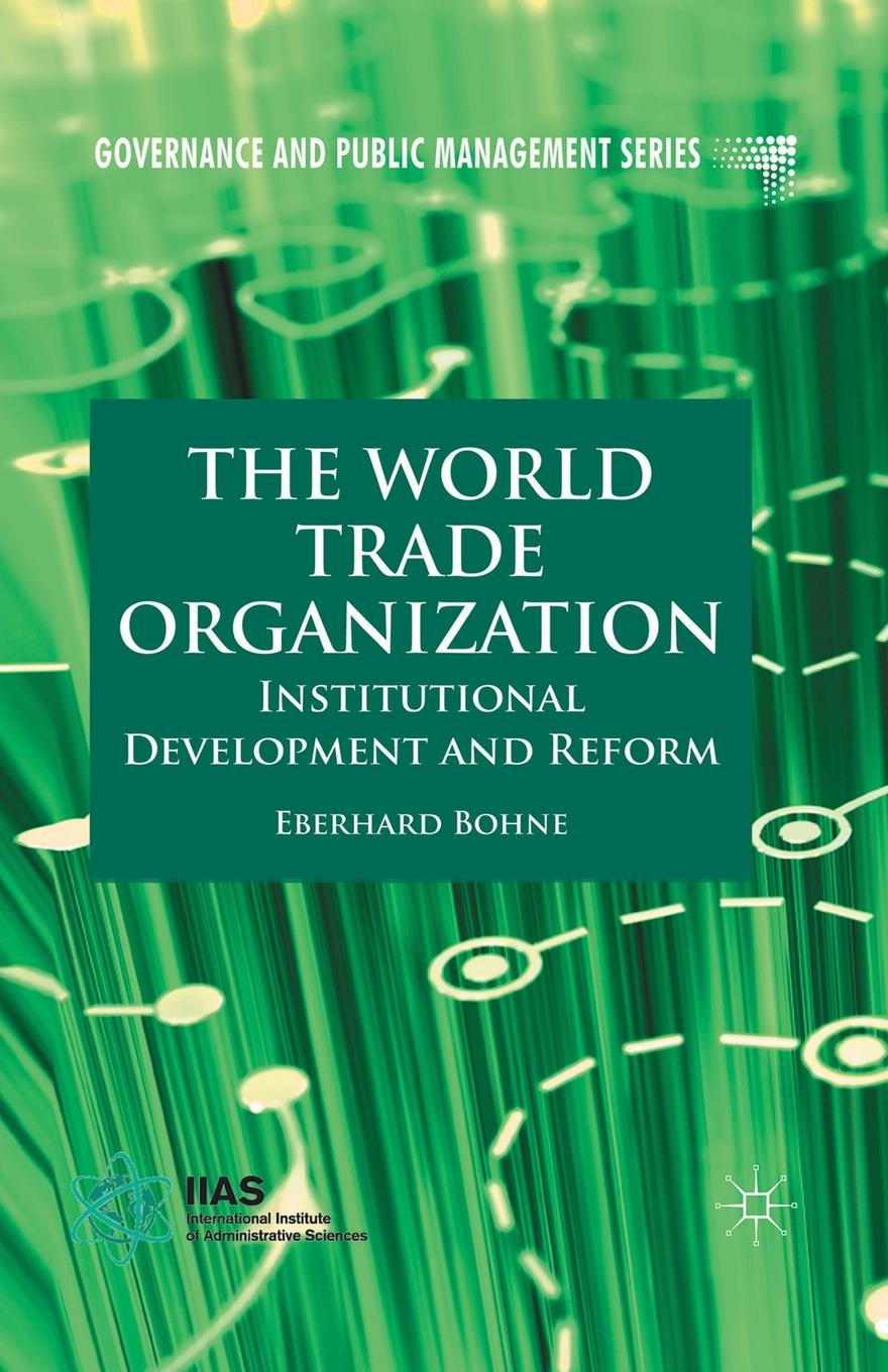 E. Bohne The World Trade Organization. Institutional Development and Reform the world trade organization knowledge agreements