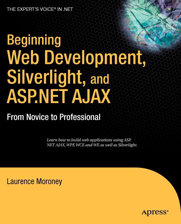 Laurence Moroney Beginning Web Development, Silverlight, and ASP.NET AJAX. From Novice to Professional w jason gilmore robert h treat beginning php and postgresql 8 from novice to professional