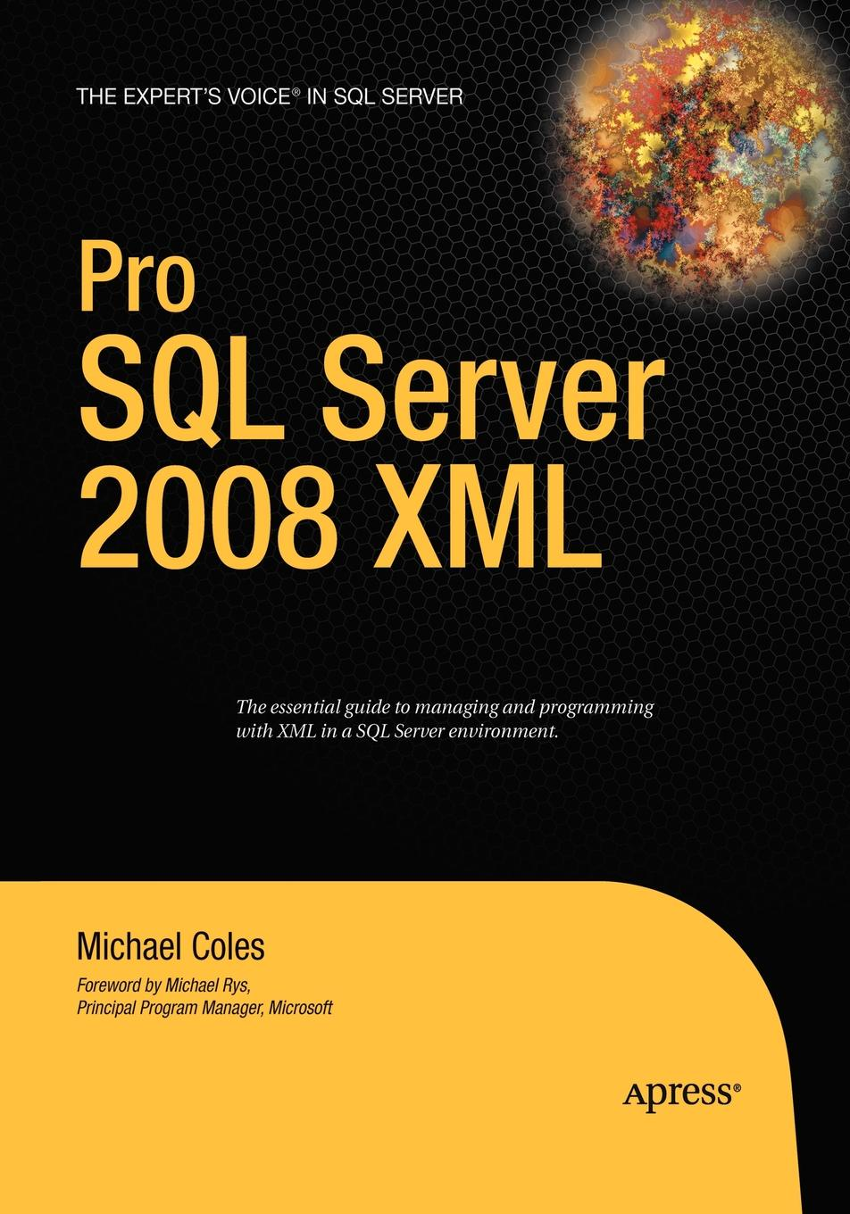Michael Coles Pro SQL Server 2008 XML rigoberto garcia foundations book ii understanding sql server 2005 supporting technology xml xslt xquery xpath ms schemas dtd s namespaces