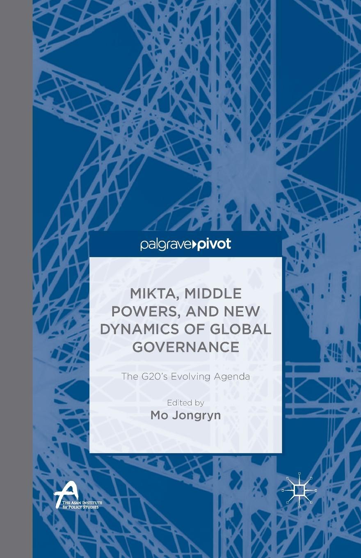 MIKTA, Middle Powers, and New Dynamics of Global Governance. The G20's Evolving Agenda kathryn ross the millionaire s agenda