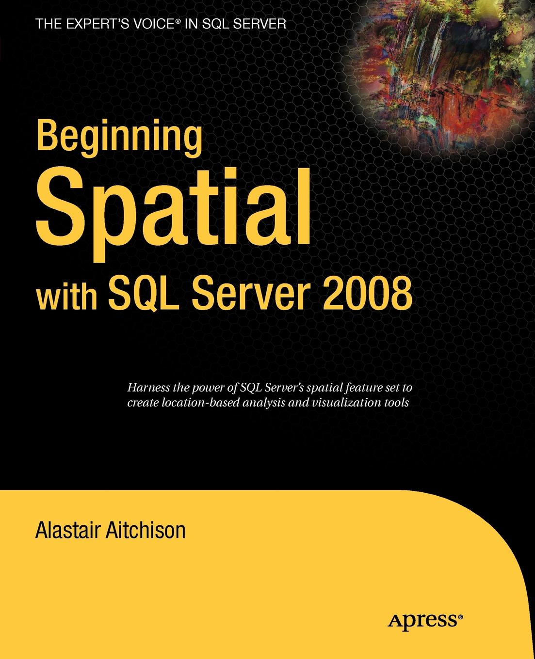 Alastair Aitchison Beginning Spatial with SQL Server 2008 spatial data integration