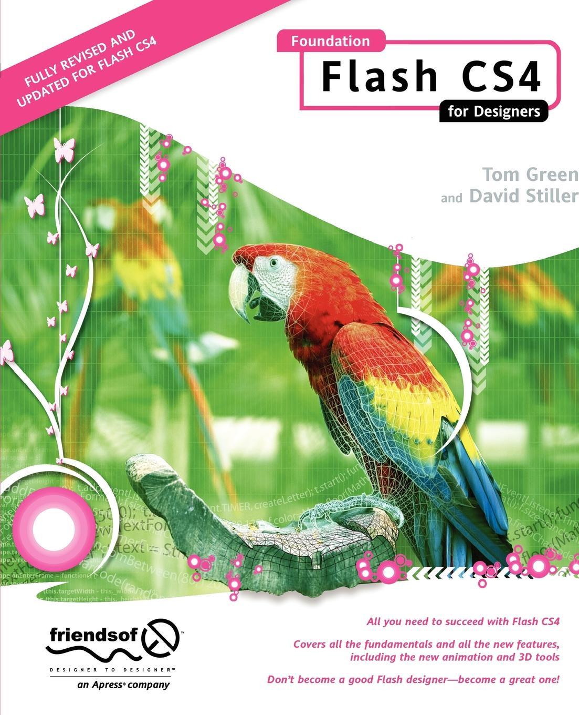 Tom Green, David Stiller Foundation Flash CS4 for Designers sas jacobs foundation xml for flash