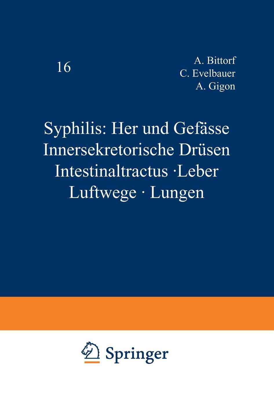 A. Bittorf, C. Evelbauer, Gigon Syphilis. Herz und Gefasse Innersekretorische Drusen Intestinaltractus . Leber Luftwege Lungen