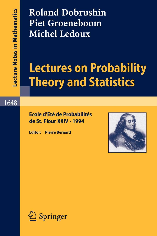 Roland Dobrushin, Piet Groeneboom Lectures on Probability Theory and Statistics. Ecole d' Ete de Probabilites de St. Flour XXIV - 1994 цена