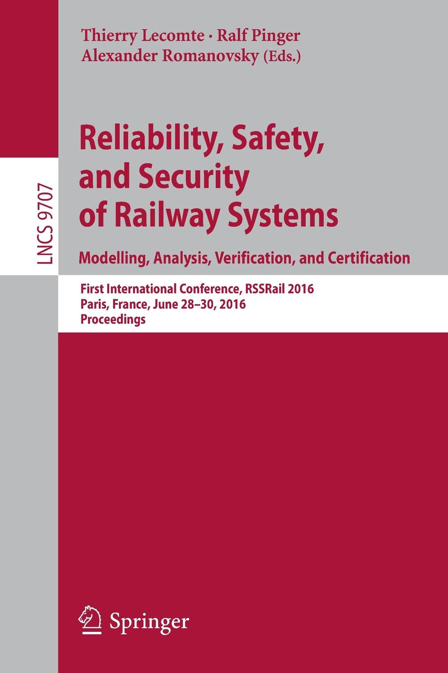 Reliability, Safety, and Security of Railway Systems. Modelling, Analysis, Verification, and Certification. First International Conference, RSSRail 2016, Paris, France, June 28-30, 2016, Proceedings