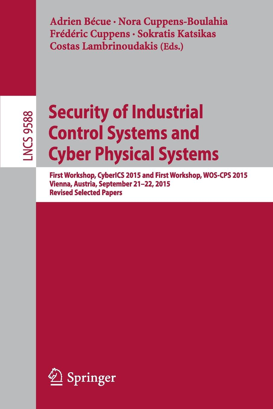 Security of Industrial Control Systems and Cyber Physical Systems. First Workshop, CyberICS 2015 and First Workshop, WOS-CPS 2015 Vienna, Austria, September 21-22, 2015 Revised Selected Papers cyber physical systems of systems foundations a conceptual model and some derivations the amadeos legacy