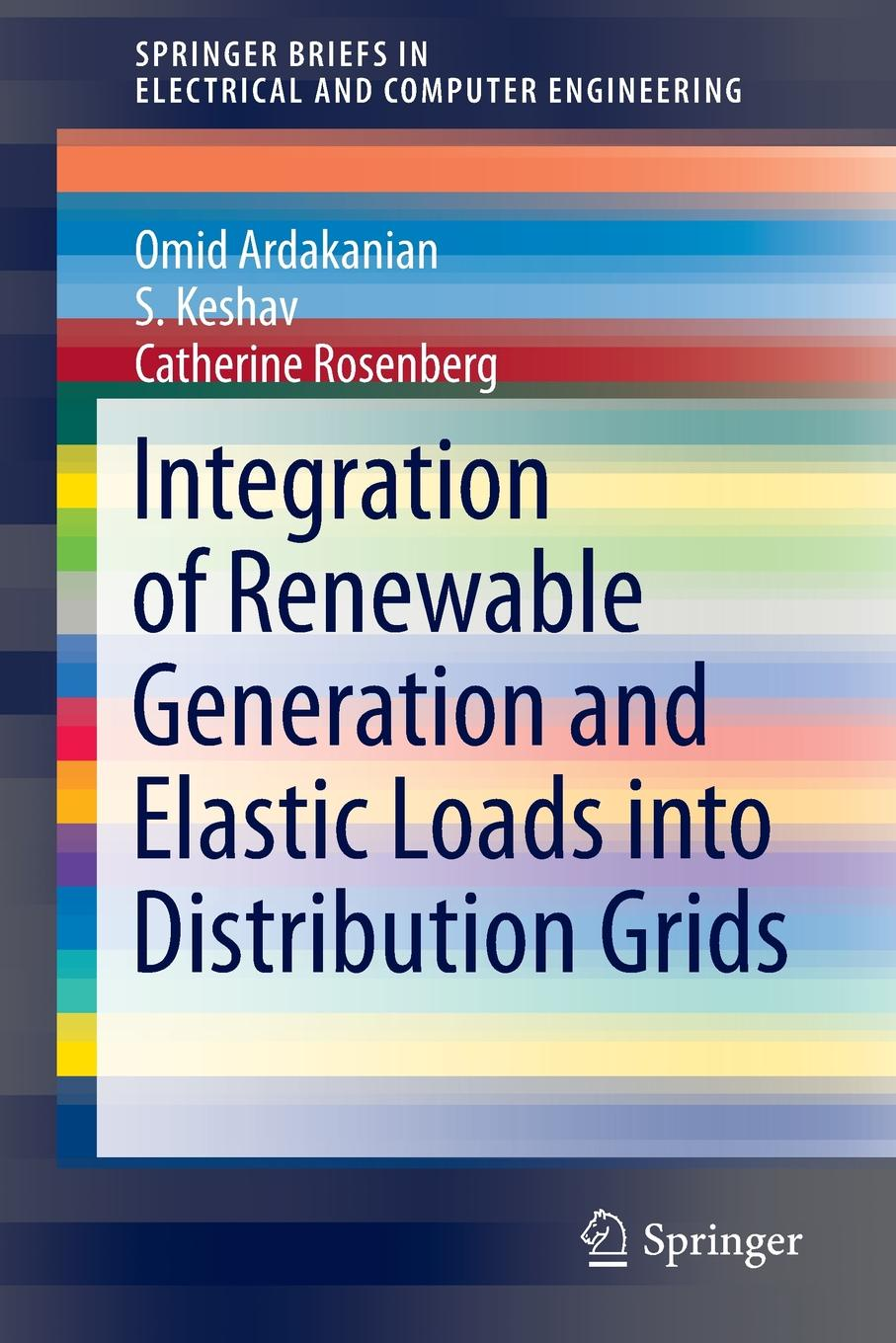 Omid Ardakanian, S. Keshav, Catherine Rosenberg Integration of Renewable Generation and Elastic Loads into Distribution Grids clemens mader integration of sustainability into universities good practices and benchmarking for integration