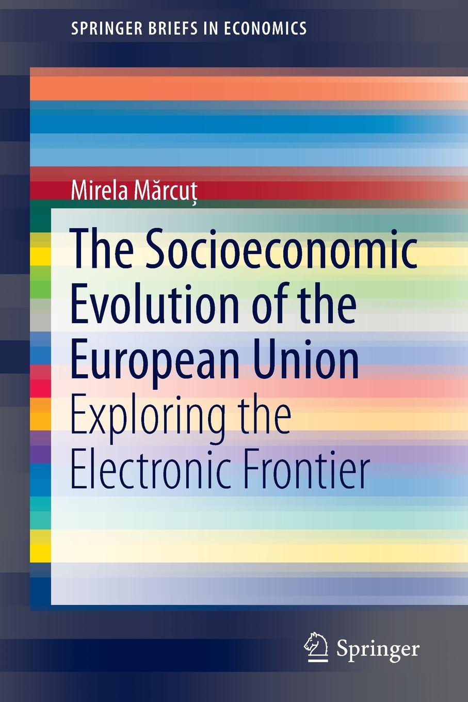 цены на Mirela Mărcuț The Socioeconomic Evolution of the European Union. Exploring the Electronic Frontier  в интернет-магазинах