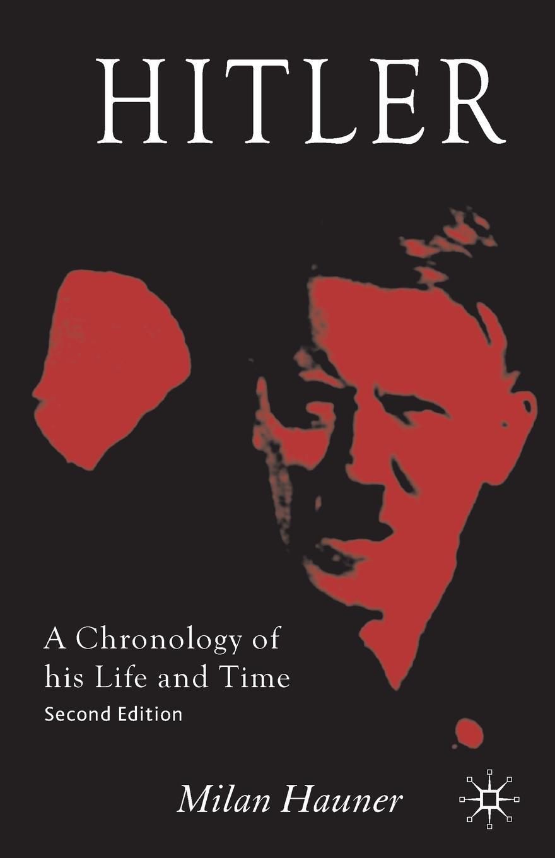 Milan Hauner Hitler. A Chronology of His Life and Time a wilson n hitler a short biography