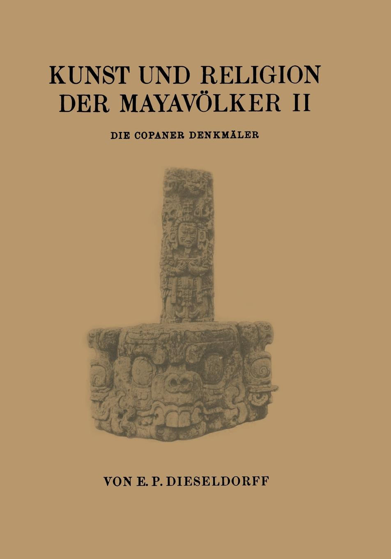 E. P. Dieseldorf, Dieseldorf Kunst Und Religion Der Mayavolker II. Die Copaner Denkmaler