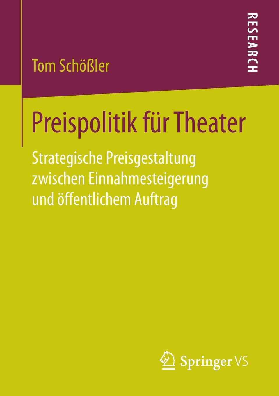 Tom Schößler Preispolitik fur Theater. Strategische Preisgestaltung zwischen Einnahmesteigerung und offentlichem Auftrag цена и фото